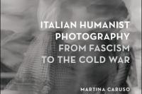 Book Cover of Italian Humanist Photography from Fascism to the Cold War